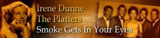 「煙が目にしみる」歌詞和訳:アイリーン・ダン/ザ・プラターズ:Irene Dunne/The Platters - Smoke Gets In Your Eyes