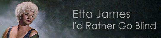 アイド・ラザー・ゴー・ブラインド [歌詞和訳] エタ・ジェイムス:Etta James - I'd Rather Go Blind